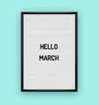 hello march motivation quote on white letterboard vector image vector image