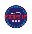 not my presidents day typography graphic vector image vector image