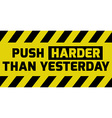 Push harder than yesterday sign vector image vector image