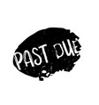 past due rubber stamp vector image vector image