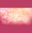 celebrate love on valentines day pink background vector image vector image