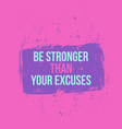be stronger than your excuses vector image