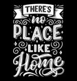 there is no place like home lettering quote vector image vector image