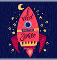 need some space slogan graphic on rocket in space vector image vector image