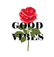 typography slogan good vibes in flower rose vector image