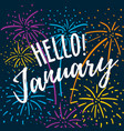 hello january hand written quote with colorful vector image vector image