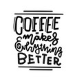 coffee makes everything better line calligraphy vector image vector image