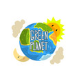 green planet save the planet ecology concept vector image