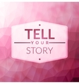 Tell your story vector image vector image