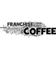 why choose a coffee franchise text word cloud vector image vector image