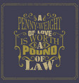 a penny-weight of love is worth a pound of law vector image