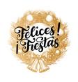 felices fiestas handwritten phrase translated vector image vector image