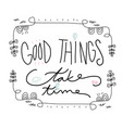 good things take time word lettering cute vector image
