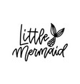 little mermaid hand drawn inspirational lettering vector image vector image