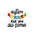 autism kids are awesome quote typography vector image
