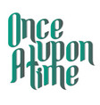once upon a time calligraphic inscription vector image vector image