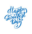 world sweetest day template for poster with hand vector image
