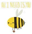 All I need is you bee postcard vector image
