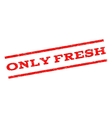 Only Fresh Watermark Stamp vector image vector image