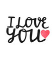 i love you-hand drawn lettering quote with vector image vector image
