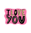 i love you-hand drawn romantic quote valentines vector image vector image