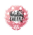 holiday cheer design handwritten phrase vector image vector image