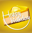 happy birthday card template with lemon cheesecake vector image vector image
