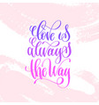 love is always the way - hand lettering vector image