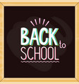 chalkboard with colorful back to school sign vector image vector image