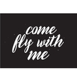 come fly with me inscription greeting card vector image vector image