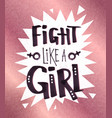 fight like a girl lettering poster vector image vector image