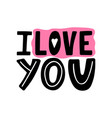 i love you-hand drawn romantic quote valentines vector image