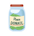 glass jar with money and text please donate vector image vector image