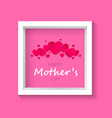 beautiful frame on a pink backgroundmother s day vector image vector image