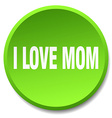 i love mom green round flat isolated push button vector image vector image