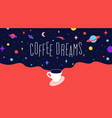 coffee cup with universe dreams and text phrase vector image vector image