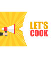 male hand holding megaphone with lets cook speech vector image