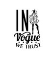 in vogue we trust quote tyoigraphical background vector image vector image