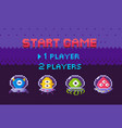 start game aliens attack pixel characters galaxy vector image