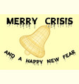 merry crisis and a happy new fear vector image