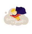 motivational phrase believe in yourself the boy vector image