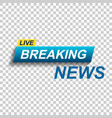 breaking news icon news flat communication vector image