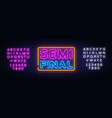 semi final neon text design template neon vector image