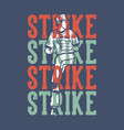 t-shirt design slogan typography strike strike vector image vector image
