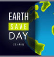 earth day save 22 april concept poster vector image vector image