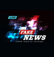 live fake news can be used as design for vector image vector image