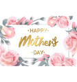 happy mothers day card with beautiful flowers vector image vector image