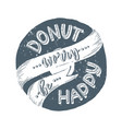 lettering donut worry vector image vector image