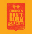 excuses do not burn calories sport and fitness vector image vector image