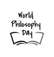 hand drawn lettering world philosophy day vector image